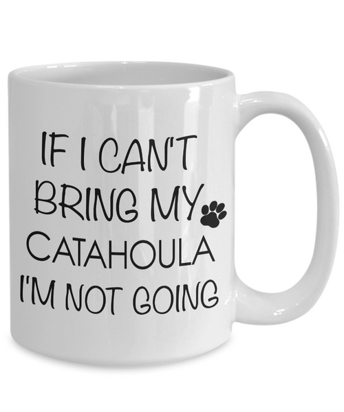 Catahoula Leopard Dog Mug Gifts - If I Can't Bring My Catahoula I'm Not Going Coffee Mug Ceramic Tea Cup-Cute But Rude