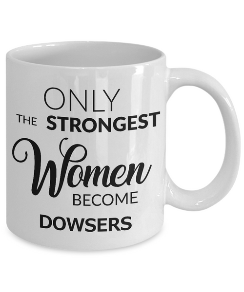 Only the Strongest Women Become Dowsers Mug Ceramic Coffee Cup-Cute But Rude