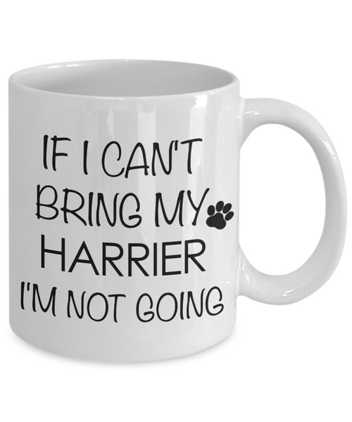 Harrier Dog Gifts If I Can't Bring My Harrier I'm Not Going Mug Ceramic Coffee Cup-Cute But Rude