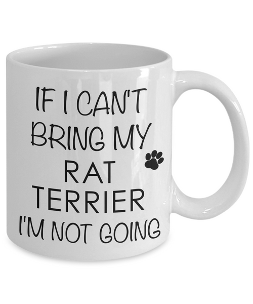 Rat Terrier Mug - Rat Terrier Gifts - If I Can't Bring My Rat Terrier I'm Not Going Coffee Mug-Cute But Rude