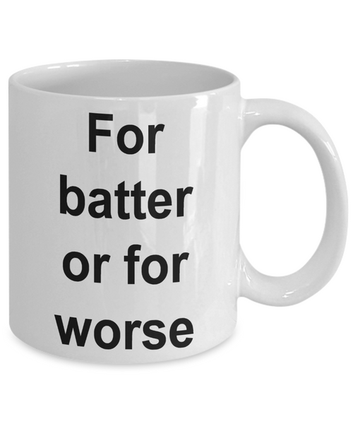 Funny Baking Gifts Mug - For Batter Or For Worse Ceramic Coffee Cupe-Coffee Mug-HollyWood & Twine