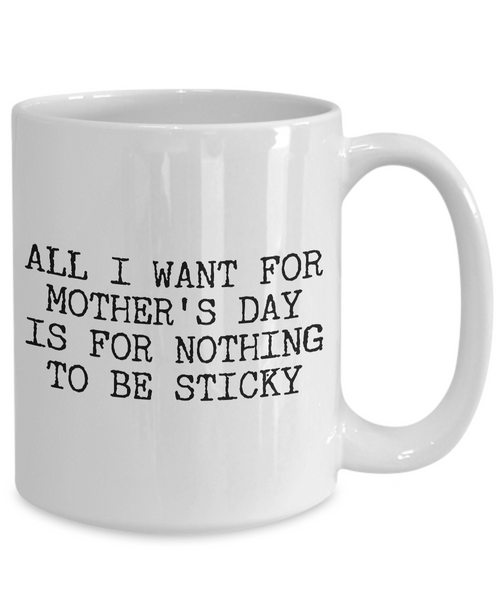 Funny Mother's Day Gifts - For Mother's Day I'd Like for Nothing to be Sticky Funny Mug Ceramic Tea Cup-Coffee Mug-HollyWood & Twine
