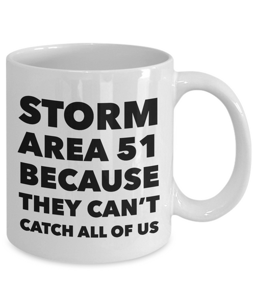 Storm Area 51 Because They Can't Catch All of Us Mug Funny Coffee Cup Gag Gift