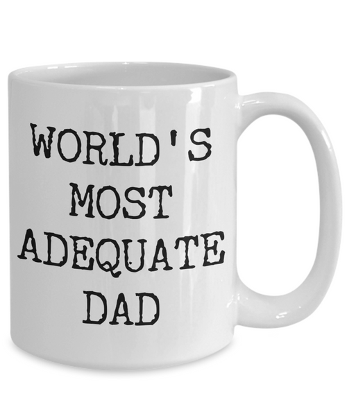 Funny Coffee Mug for Dad - World's Most Adequate Dad Ceramic Coffee Cup-Cute But Rude