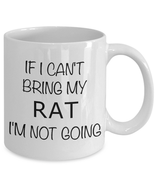 Rat Lover Gifts Mug If I Can't Bring My Rat I'm Not Going Coffee Cup-Cute But Rude