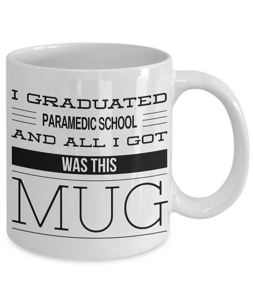 Paramedic Gifts - Paramedic Graduation Gift - I Graduated Paramedic School and All I Got Was This Mug Coffee Cup-Coffee Mug-HollyWood & Twine