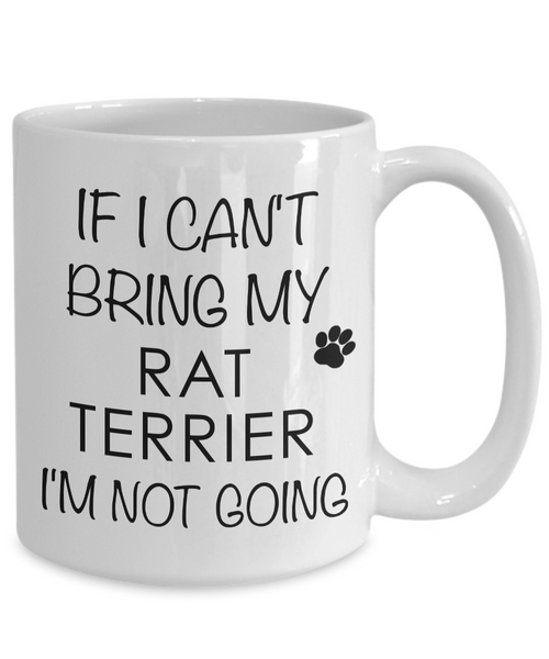 Rat Terrier Mug - Rat Terrier Gifts - If I Can't Bring My Rat Terrier I'm Not Going Coffee Mug-Coffee Mug-HollyWood & Twine