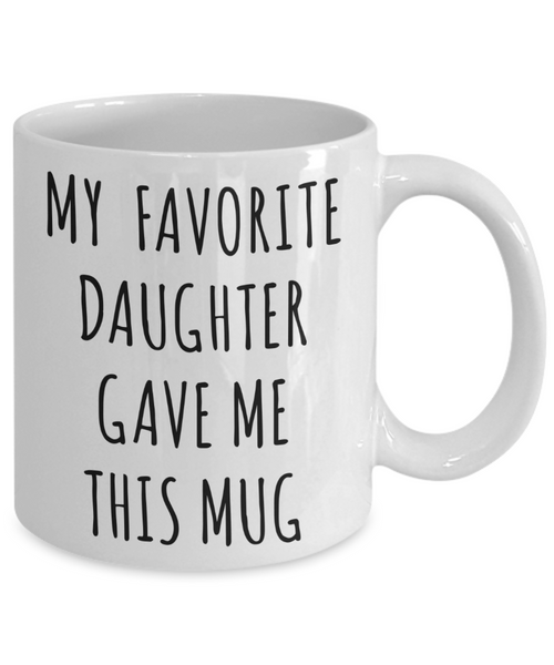 Funny Dad Mug Gift for Father's Day Mom Birthday Present My Favorite Daughter Gave Me This Mug Coffee Cup