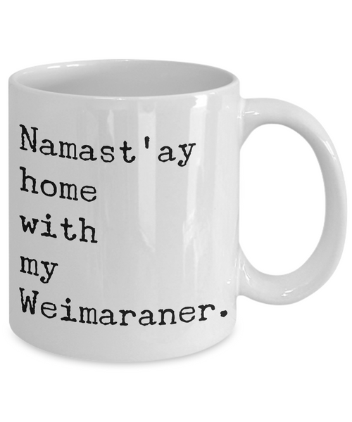 Weimaraner Gifts - Namast'ay Home with My Weimaraner Mug Ceramic Coffee Cup