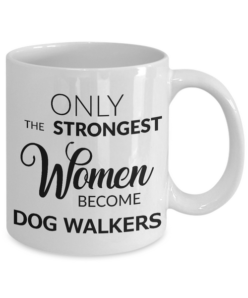 Dog Walker Mug - Only the Strongest Women Become Dog Walkers-Cute But Rude