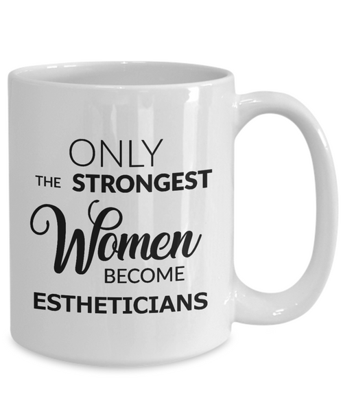Esthetician Gifts - Only the Strongest Women Become Estheticians Mug Ceramic Coffee Cup-Coffee Mug-HollyWood & Twine