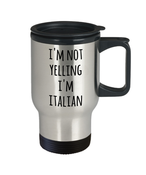 Italian Travel Mug I'm Not Yelling I'm Italian  Funny Coffee Cup Gag Gifts for Men and Women