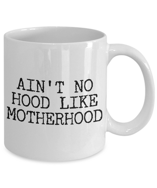 Gifts for Mom - Ain't No Hood Like Motherhood Coffee Mug Ceramic Mom Coffee Cup-Coffee Mug-HollyWood & Twine
