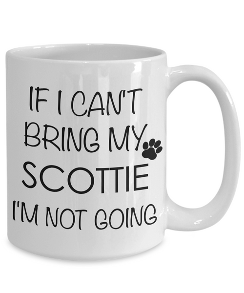 Scottie Dog Gifts - If I Can't Bring My Scottie I'm Not Going Coffee Mug