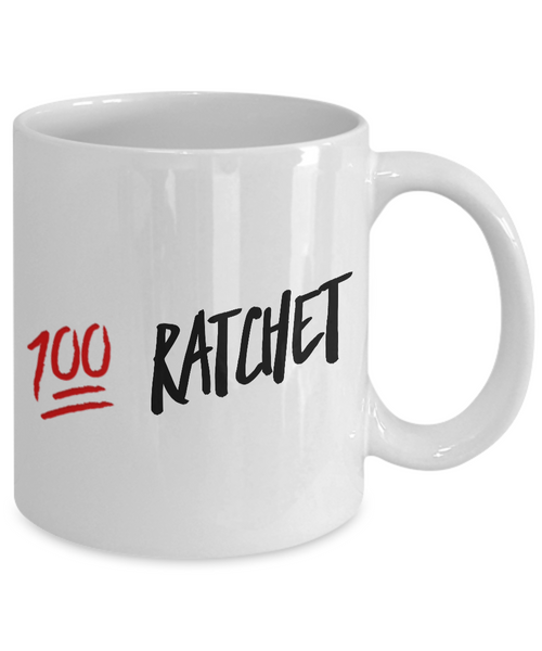 She Ratchet - 100% Ratchet - Funny Coffee Mugs
