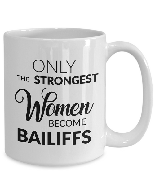 Court Bailiff Mug - Only the Strongest Women Become Bailiffs Coffee Mug Ceramic Tea Cup
