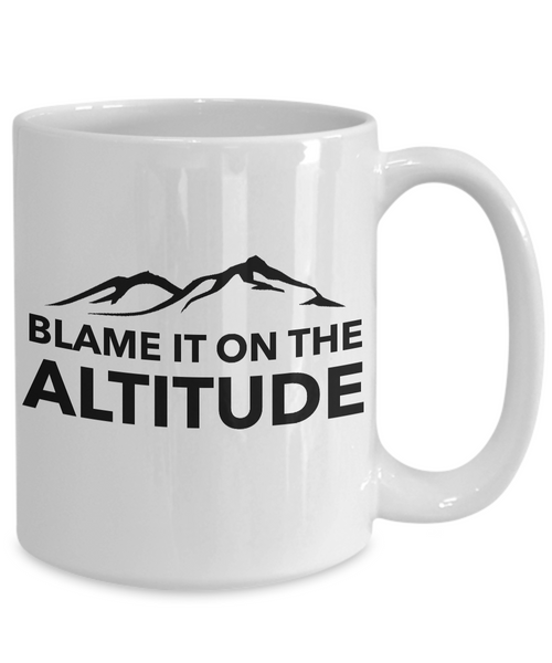 Blame it on the Altitude Mug Mountain Lifestyle Coffee Cup-Cute But Rude