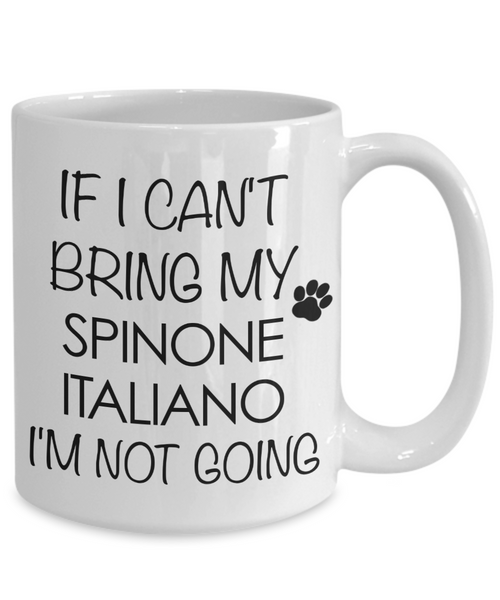 Spinone Italiano Gift - IF I Can't Bring My Spinone Italiano I'm Not Going Mug Ceramic Coffee Cup-Cute But Rude