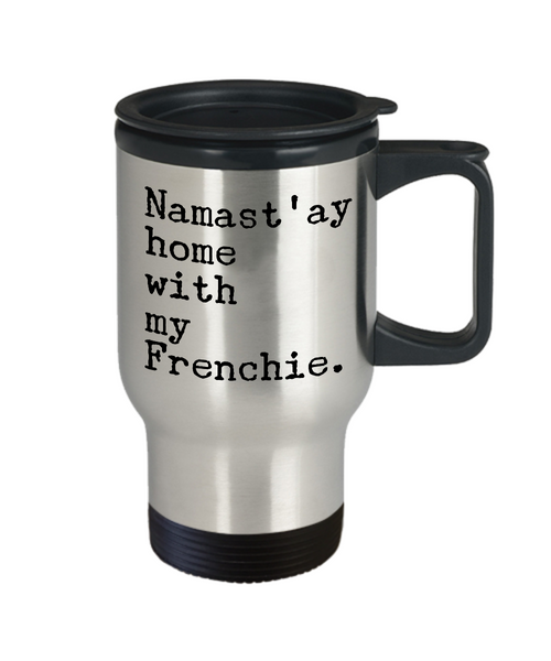 Frenchie Travel Mug Namast'ay Home With My Frenchie Stainless Steel Insulated Coffee Cup with Lid-Travel Mug-HollyWood & Twine