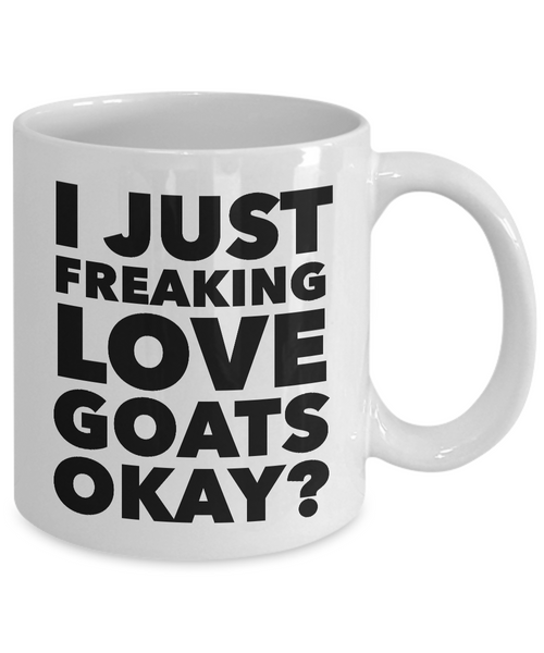 I Just Freaking Love Goats Okay Mug Funny Ceramic Coffee Cup Gift-Coffee Mug-HollyWood & Twine