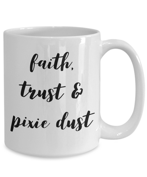 Faith Trust and Pixie Dust Mug Inspired Mugs for Women Ceramic Coffee Cup-Coffee Mug-HollyWood & Twine