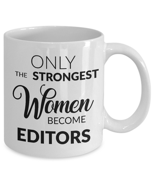 Female Editor Gift - Only the Strongest Women Become Editors Coffee Mug-Cute But Rude