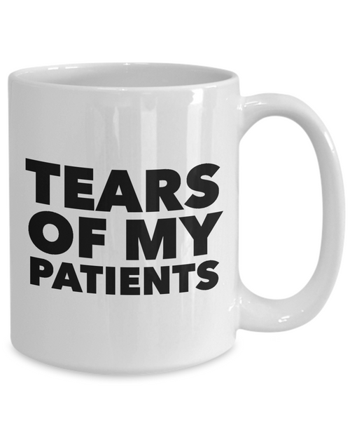 Doctors Coffee Mug - Tears of My Patients - Therapist Mug Ceramic Coffee Cup-Cute But Rude
