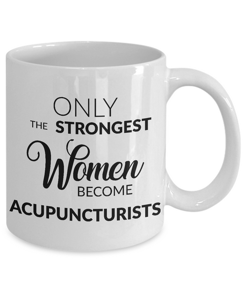 Acupuncturist Mug Acupuncturist gifts - Only the Strongest Women Become Acupuncturists Coffee Mug Ceramic Tea Cup-Cute But Rude