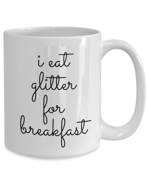I Eat Glitter for Breakfast Mug Funny Ceramic Coffee Cup-Cute But Rude