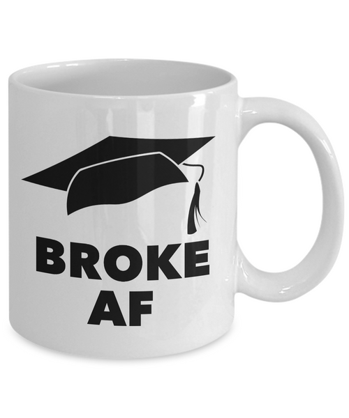 College Graduation Gifts for Men & Women - Graduation Mug - Broke AF Graduate Mug - Funny Graduation Gifts - Funny Coffee Mugs-Cute But Rude