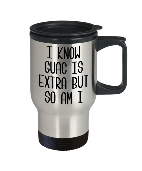 I Know Guac Is Extra AF Mug Funny Travel Coffee Cup Guacamole Avocado Gifts