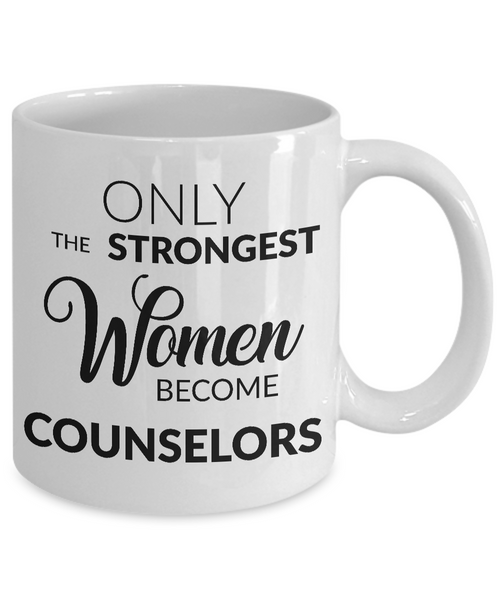 Counselor Gifts - Only the Strongest Women Become Counselors Coffee Mug-Cute But Rude