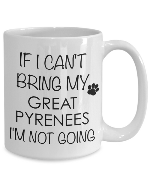 Great Pyrenees Dog Gifts If I Can't Bring My I'm Not Going Mug Ceramic Coffee Cup-Coffee Mug-HollyWood & Twine