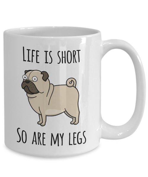 Life is Short So Are My Legs Pug Mug Pug Lovers Ceramic Coffee Cup-Cute But Rude