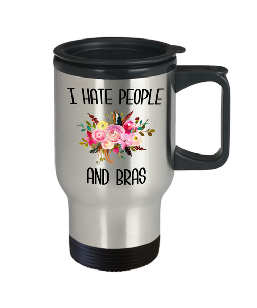 Funny Mug for Women I Hate People and Bras People Suck Gift for Her Insulated Travel Coffee Cup