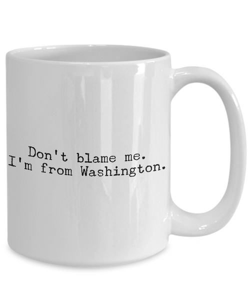 Washington State Mug - Don't Blame Me I'm From Washington Coffee Cup - Seattle Coffee Mug