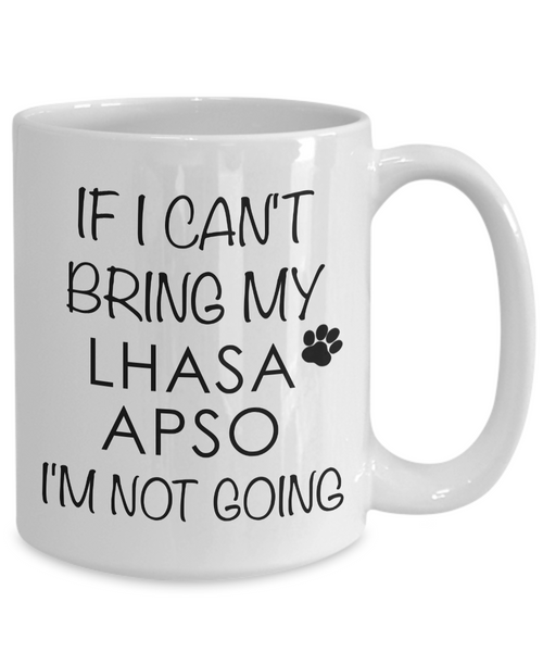Lhasa Apso Gifts - Lhasa Apso Mug - If I Can't Bring My Lhasa Apso I'm Not Going Coffee Mug-Cute But Rude