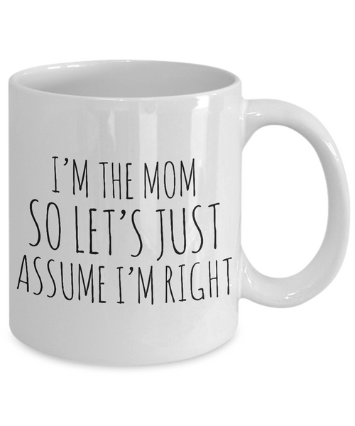 I'm the Mom So Let's Just Assume I'm Right Funny Coffee Mug Ceramic Cup Mother's Day Gifts for Mom-Cute But Rude