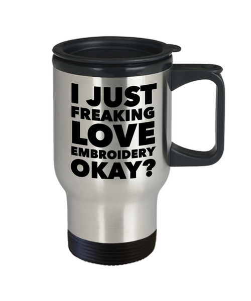 Embroidery Gifts I Just Freaking Love Embroidery Okay Funny Mug Stainless Steel Insulated Coffee Cup-Travel Mug-HollyWood & Twine