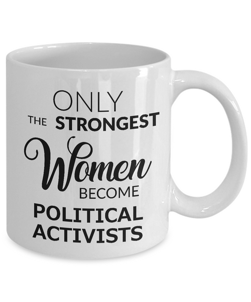 Political Coffee Mug Only the Strongest Women Become Political Activists