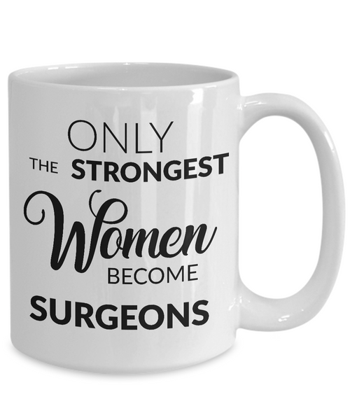 Female Surgeon Gifts - Only the Strongest Women Become Surgeons Coffee Mug