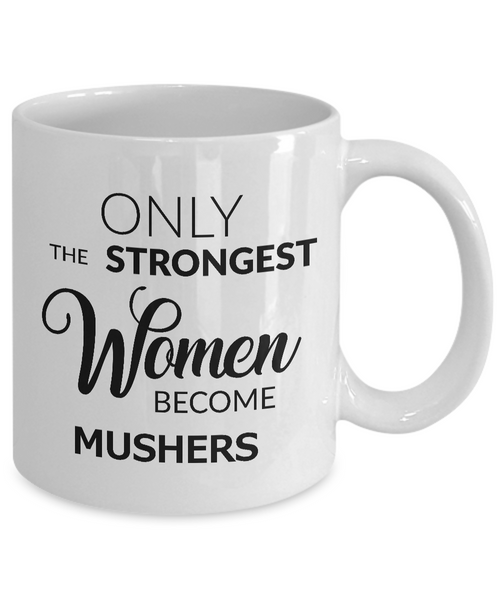 Musher Coffee Mug - Gifts for Mushers - Only the Strongest Women Become Mushers Coffee Mug Ceramic Tea Cup-Coffee Mug-HollyWood & Twine