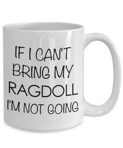 Ragdoll Cat Mug - Ragdoll Cat Gifts - If I Can't Bring My Ragdoll I'm Not Going Funny Coffee Mug Ceramic Tea Cup for Ragdoll Cat Lovers-Cute But Rude