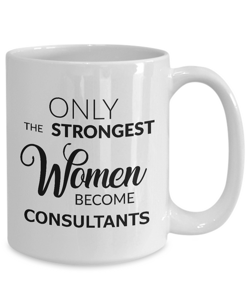 Best Consultant Mug - Only the Strongest Women Become Consultants Ceramic Coffee Cup