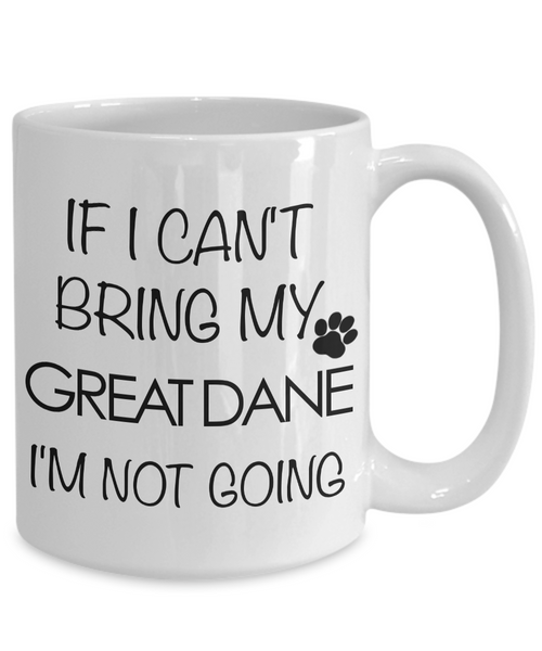 Great Dane Gifts - Great Dane Mug - If I Can't Bring My Great Dane I'm Not Going Coffee Cup-Cute But Rude