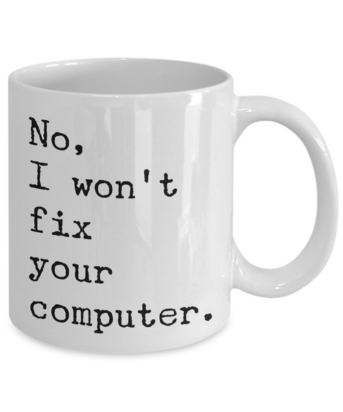 No, I Won't Fix Your Computer Mug Ceramic Coffee Cup IT Computer Geek Gift-Cute But Rude