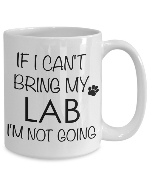 Labrador Retriever Gifts - If I Can't Bring My Lab I'm Not Going Mug-Cute But Rude