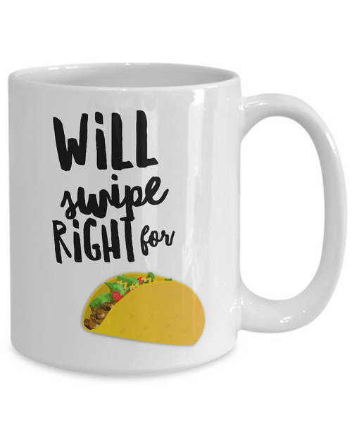 Taco Gifts - Taco Lover - Taco Mug - Will Swipe Right for Tacos Funny Coffee Mug Ceramic Cup