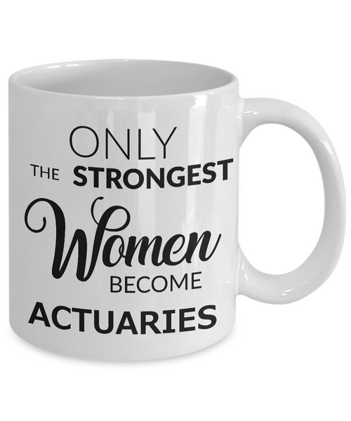 Actuary Coffee Mug Gift Only the Strongest Women Become Actuaries