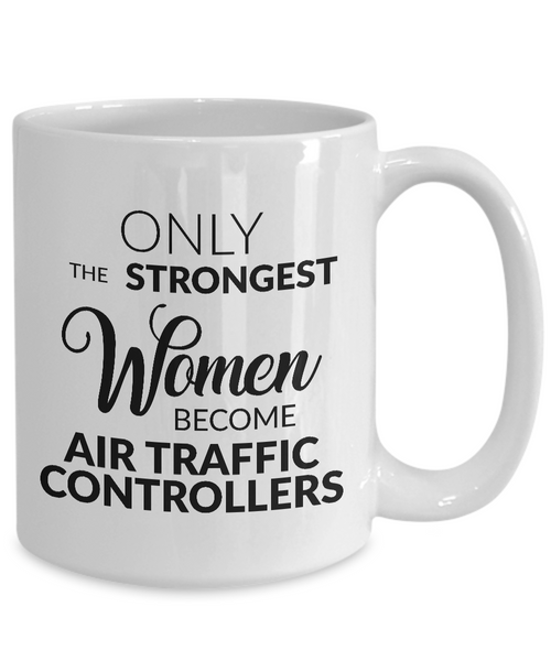 Air Traffic Control Mug Air Traffic Controller Gifts - Only the Strongest Women Become Air Traffic Controllers Mug Ceramic Tea Cup-Cute But Rude